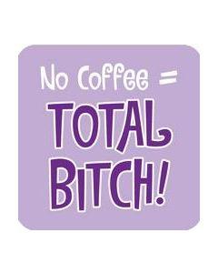 Coaster - No Coffee = Total Bitch