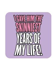 Coaster - I Gave Him The Skinniest Years