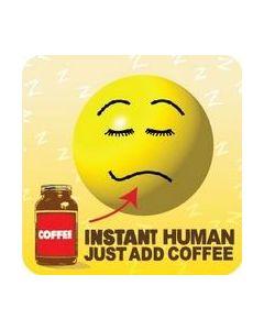 Coaster - Instant Human…Add Coffee