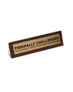 Wooden Desk Sign - Thermally Challenged