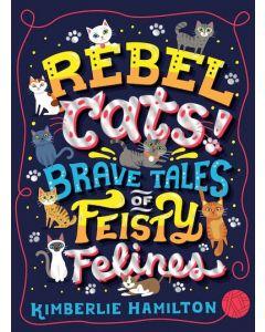 REBEL CATS! BRAVE TALES OF FEISTY FELINE