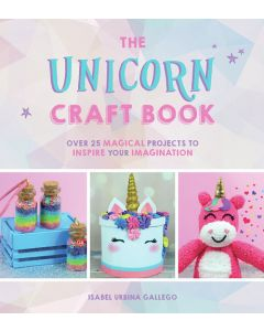 The Unicorn Craft Book: Over 25 Magical