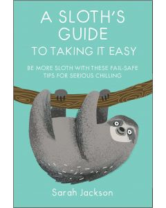A Sloths Guide To Taking It Easy