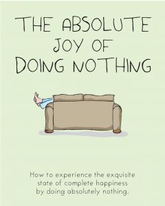 The Absolute Joy Of Doing Nothing