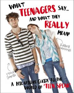 Teenagers: What They Say And What They Really Mean