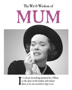 THE WIT AND WISDOM OF MUM