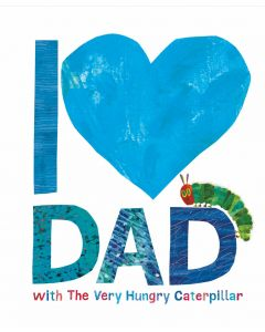 I LOVE DAD - THE VERY HUNGRY CATERPILLAR