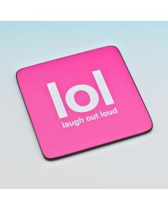 TEXT COASTER - LAUGH OUT LOUD (LOL)