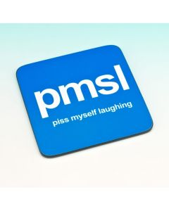 TEXT COASTER -PISS MYSELF LAUGHING (PMSL