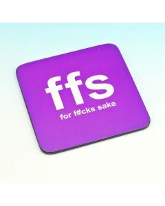 TEXT COASTER - FOR F#CKS SAKE (FFS)