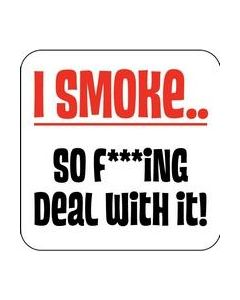 COASTER - I SMOKE SO F**ING DEAL WITH IT