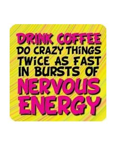 COASTER - DRINK COFFEE, DO CRAZY THINGS