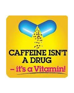COASTER - CAFFEINE ISNT A DRUG