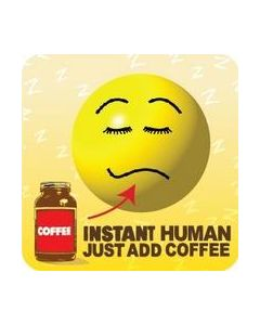 COASTER - INSTANT HUMAN…ADD COFFEE