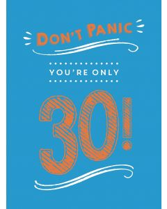 DONT PANIC, YOU ARE ONLY 30