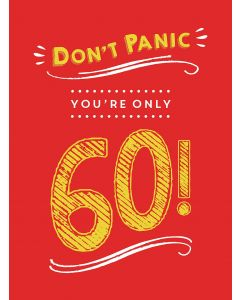DONT PANIC, YOU ARE ONLY 60