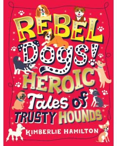REBEL DOGS! HEROICTALES OF TRUSTY HOUNDS