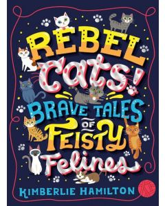 REBEL CATS! BRAVE TALES OF FEISTY FELINE