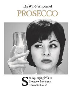 THE WIT AND WISDOM OF PROSECCO