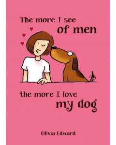 MORE I SEE OF MEN MORE I LOVE MY DOG