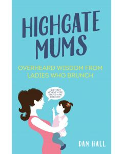 HIGHGATE MUMS: OVERHEARD WISDOM FROM THE