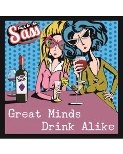 PAIN IN THE SASS: GREAT MINDS DRINK ALIK