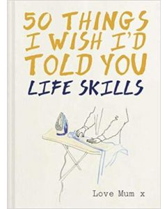 50 THINGS I WISH ID TOLD YOU: LIFE SKIL