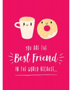 YOU ARE THE BEST FRIEND IN THE WORLD  BE