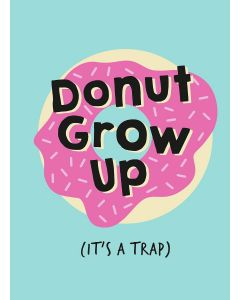 DONUT GROW UP ITS A TRAP
