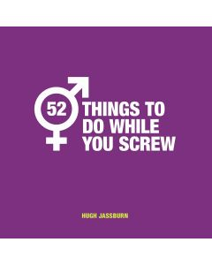 52 THINGS TO DO WHILE YOU SCREW