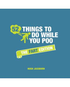52 THINGS TO DO WHILE YOU POO: THE FART EDITION