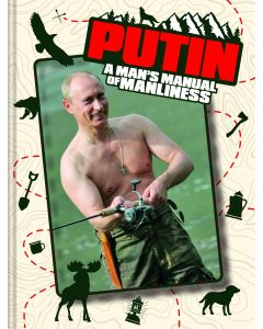 PUTIN: A MANS MANUAL OF MANLINESS