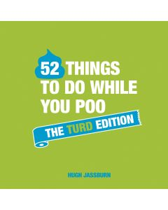 52 THINGS TO DO WHILE YOU POO THE TURD E