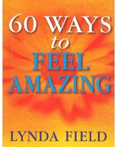 60 WAYS TO FEEL AMAZING - LYNDA FIELD