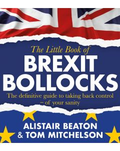 THE LITTLE BOOK OF BREXIT BOLLOCKS