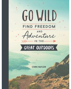 GO WILD FIND FREEDOM AND ADVENTURE IN THE GREAT OUTDOORS