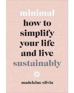 MINIMAL HOW TO SIMPLIFY YOUR LIFE AND LI