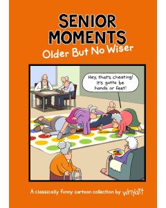 SENIOR MOMENTS OLDER BUT NOT WISER