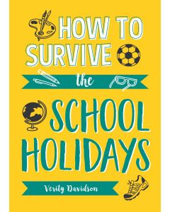 HOW TO SURVIVE THE SCHOOL HOLIDAYS